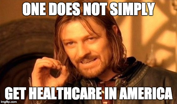 One Does Not Simply Get Healthcare in America